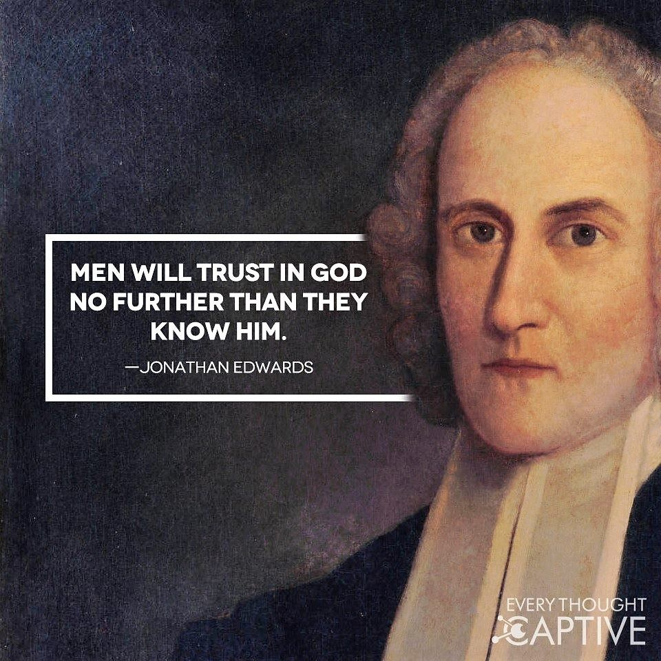 Jonathan Edwards Quotes Edwards Men Will Trust In God No Further Than They Know Him