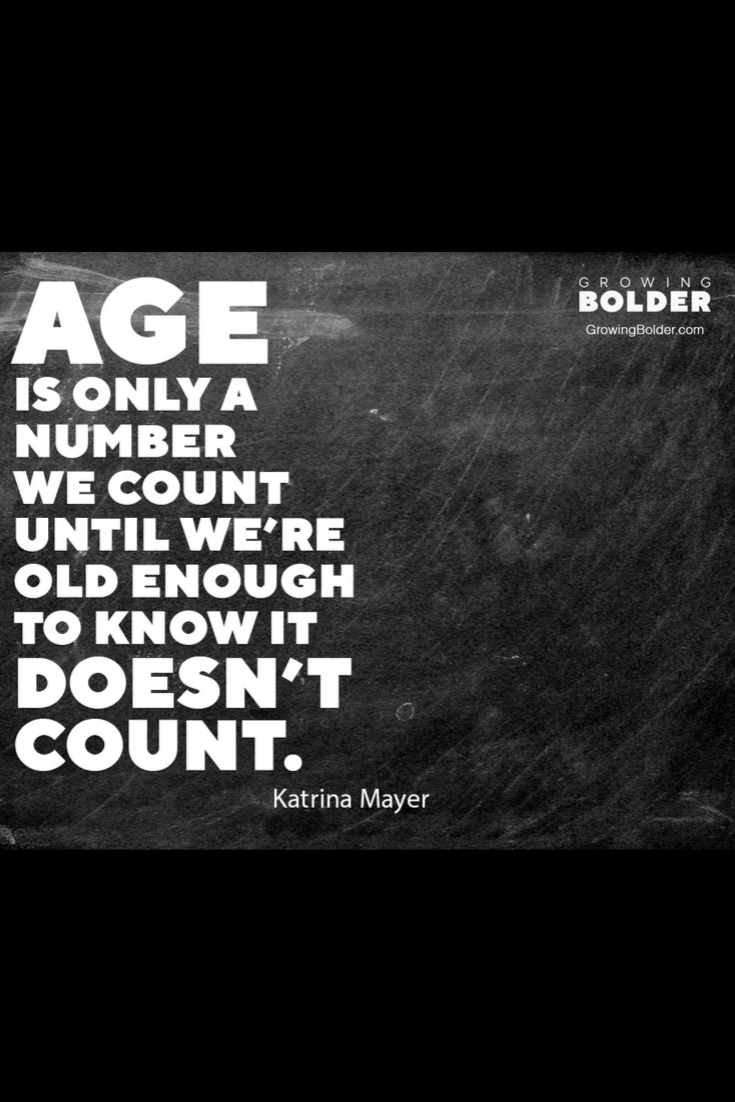 Age Is Only A Number We Count Until We Re Old Enough To Know It Doesn T Count Growing Old Age Real Stories