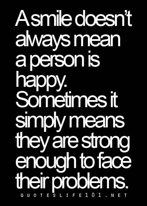 A smile doesn't always mean a person is happy. Sometimes it simply ...