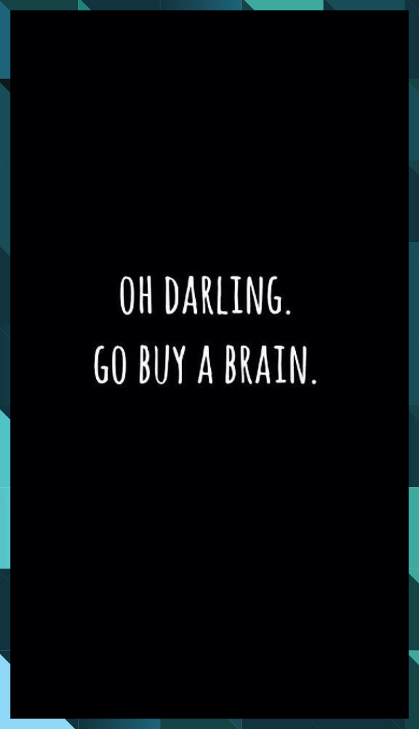 Oh darling go buy a brain  wallpaper backgrounds