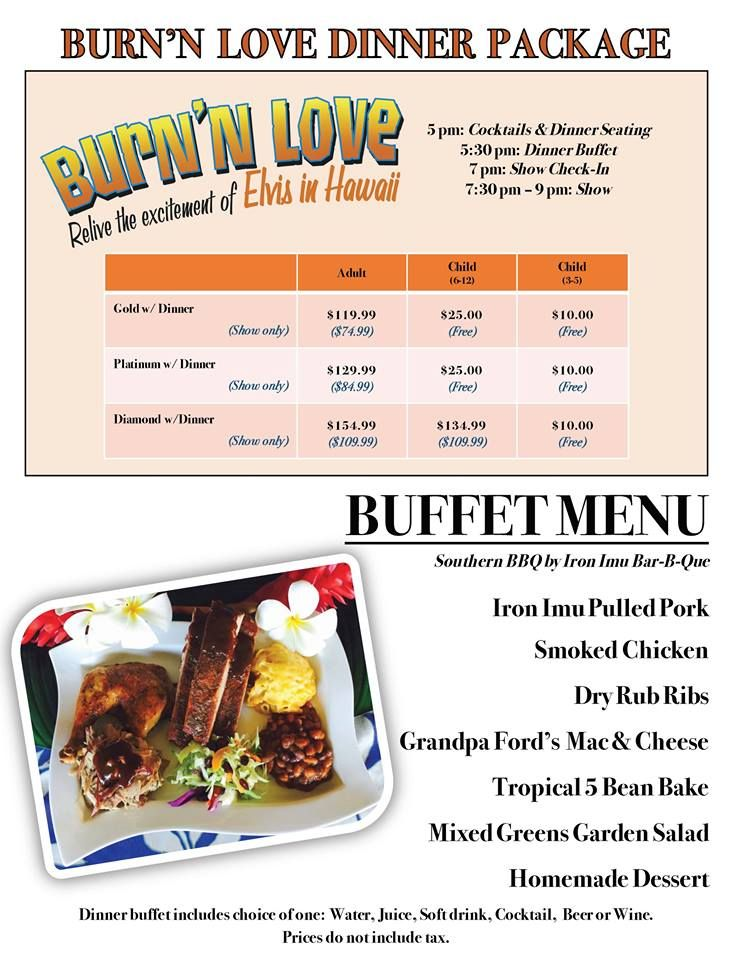 Dinner & Show! Enjoy a delicious dinner by Iron Imu BBQ and then head over to watch Darren Lee as Elvis in Burn'n Love Maui!