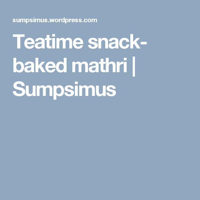 Teatime snack- baked mathri   Sumpsimus