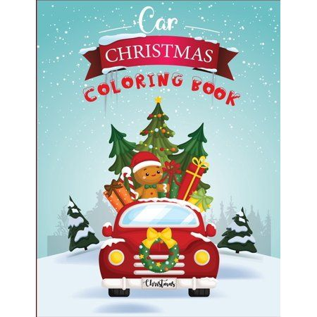 Car Christmas Coloring Book : Cool Cars, Trucks, Bikes, Planes, Boats And Vehicles Car Christmas Coloring Book For Boys Aged 6-12(a cars christmas coloring book) (Paperback)