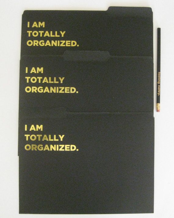 """Or This Version...""""I Am Totally Organized."""" // Black File"""