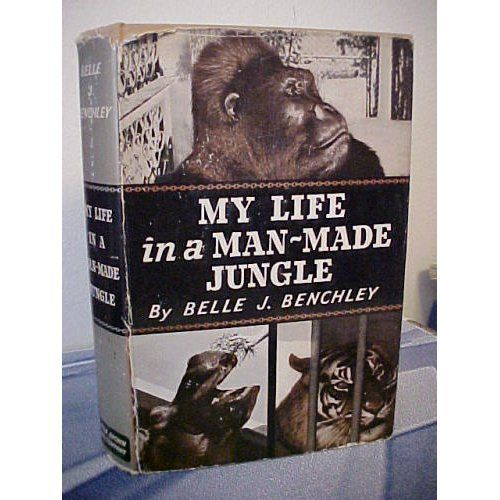 My life in a man-made jungle, : Belle Jennings Benchley: History of the San Diego Zoo
