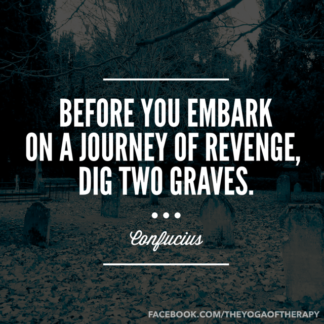 Before You Embark On A Journey Of Revenge Dig Two Graves Confucius Www Facebook Com Theyogaoftherapy Inspirational Quotes Revenge Words