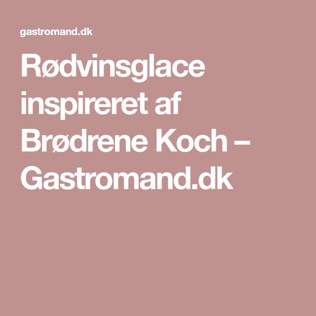 Rødvinsglace Inspireret Af Brødrene Koch Gastromanddk Gastro