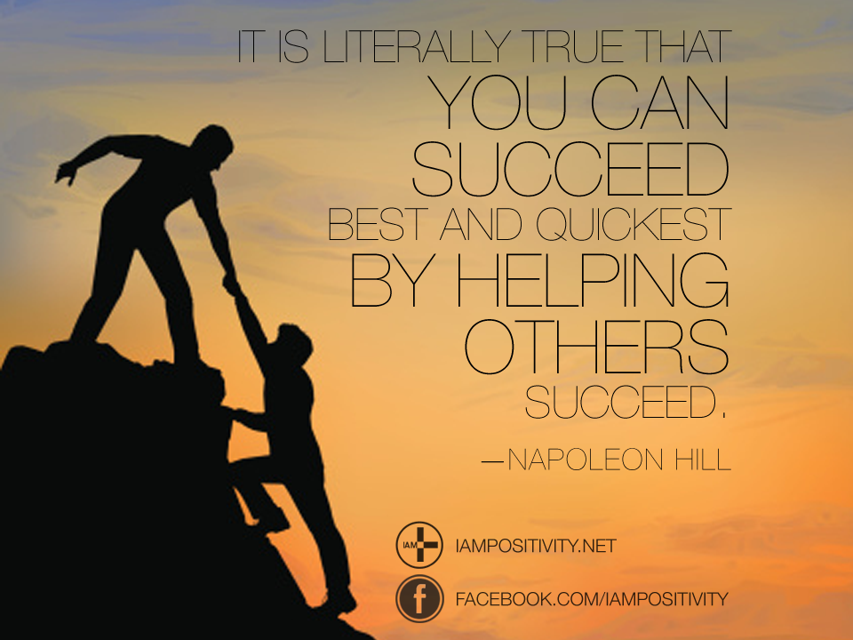 It Is Literally True That You Can Succeed Best And Quickest By Helping Others Succeed Napoleon Hill
