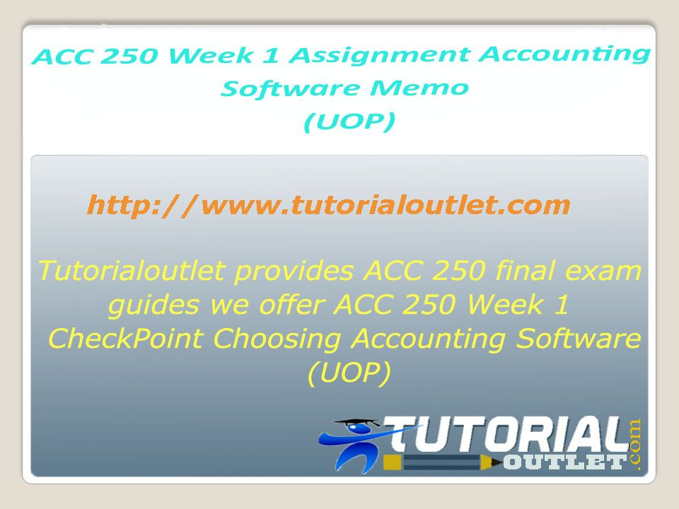 ACC 250 Week 1 CheckPoint Choosing Accounting Software (UOP