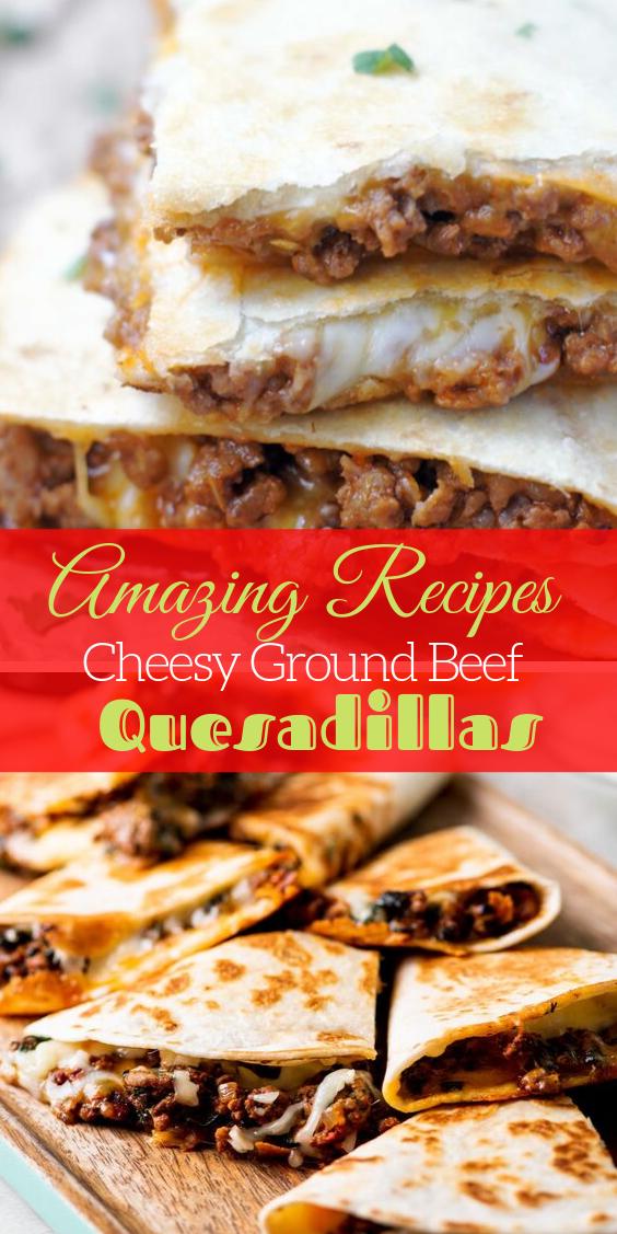 Easy Cheesy Ground Beef Quesadillas Ground Beef Quesadillas Beef Quesadillas Mexican Food Recipes