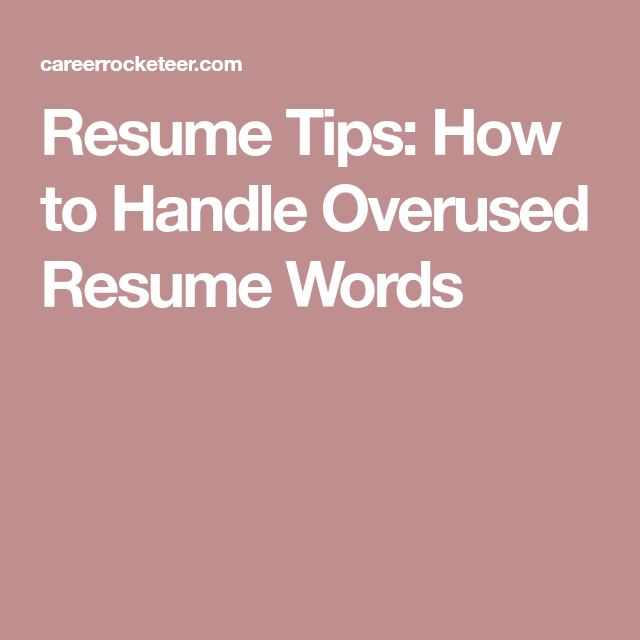 Resume Tips: How to Handle Overused Resume Words | Succeed ...
