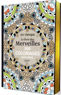 le livre des merveilles 300 coloriages anti stress hachette loisirs - Coloriage Anti Stress Hachette