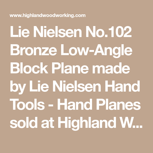 Lie Nielsen No 102 Bronze Low Angle Block Plane Made By Lie Nielsen Hand Tools Hand Planes Sold At Highland Woodworking Authorized Li Woodworking Tools Highland Woodworking Woodworking