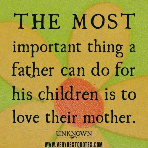 Inspirational Mother Quotes From Child: The Most Important Thing A Father Can Do For His Children