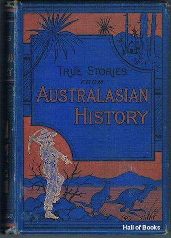 True Stories From Australasian History, A. Patchett Martin
