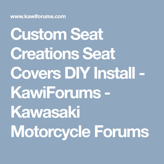 custom seat creations seat covers diy install kawiforumscustom seat creations seat covers diy install kawiforums kawasaki motorcycle forums kawasaki motorcycles,