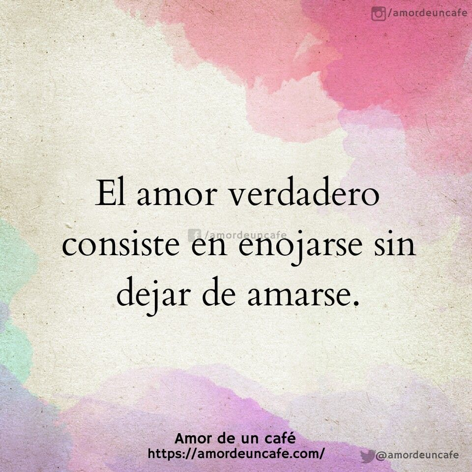 El Amor Verdadero Consiste En Enojarse Sin Dejar De Amarse Frases