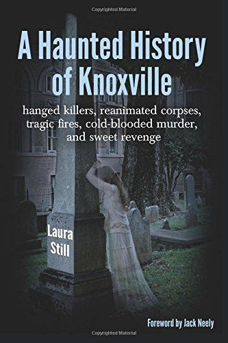 A Haunted History of Knoxville: Hanged killers, reanimated corpses