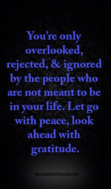 You're only overlooked, rejected, & ignored by the people