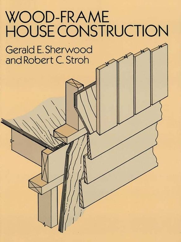 Wood Frame House Construction By Gerald E Sherwood Completely