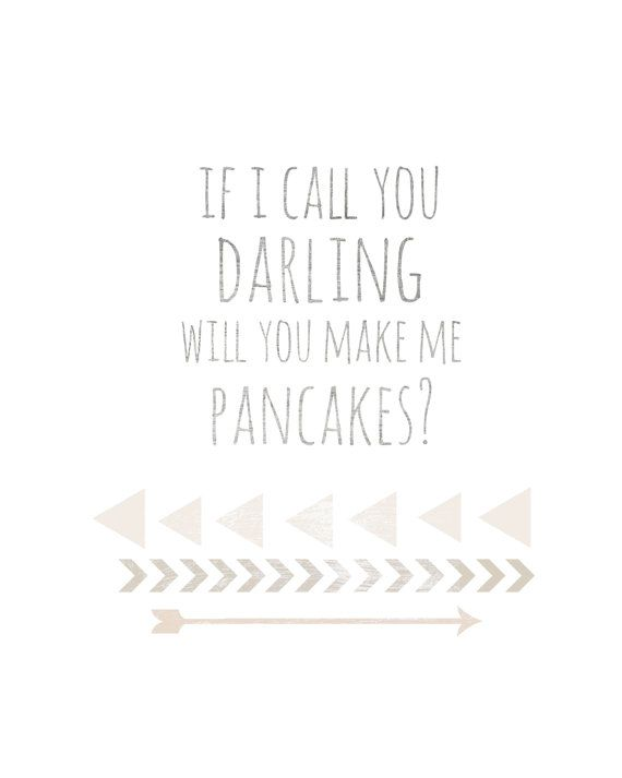 If I Call You Darling Will You Make Me Pancakes by MyFabulessLife