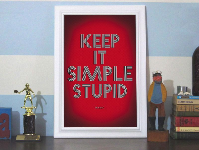 K.I.S.S. = Keep it Simple Stupid 12x18 Art Print by Earmark Social