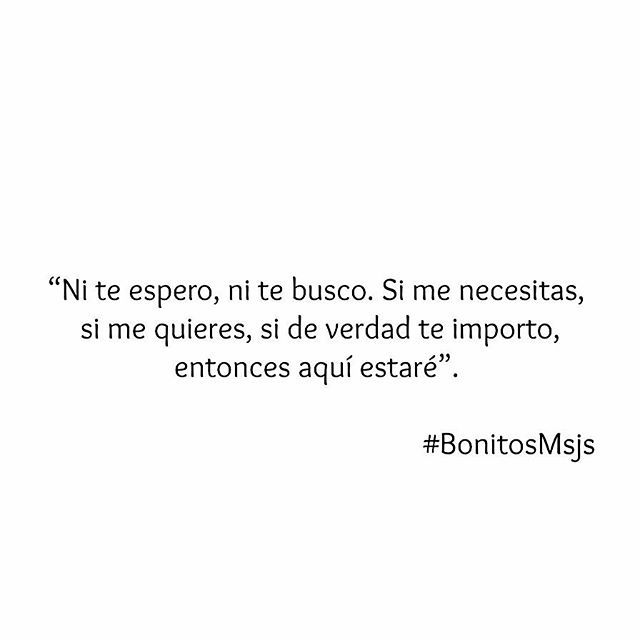 """Ni te espero, ni te busco..."" #BonitosMsjs"