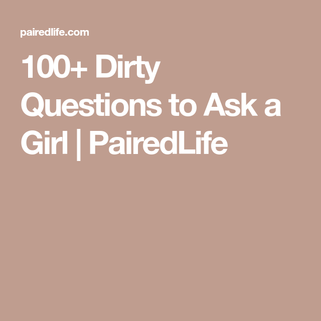 100 Dirty Questions To Ask A Girl Relationship Pinterest