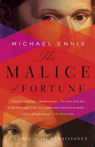 The Malice Of Fortune A Novel Of The Renaissance By Michael Ennis