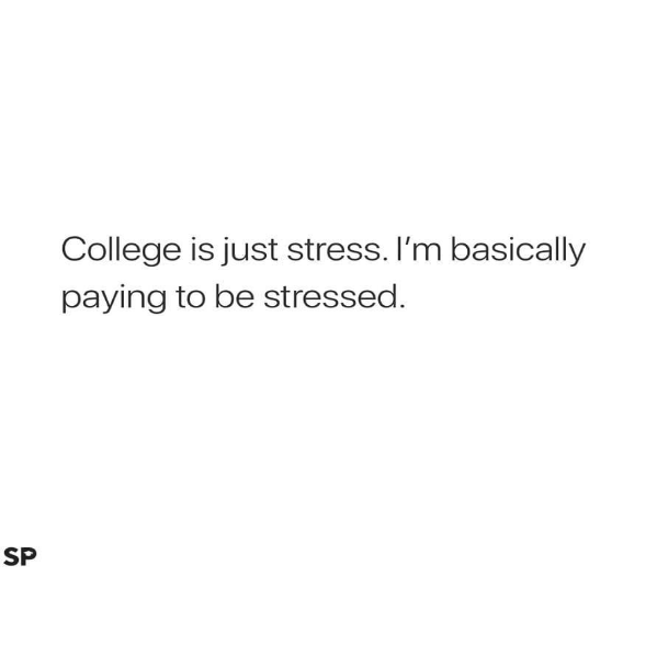 College Is Just Stress Im Basically Paying To Be Laughter Is Contagious Pass It On Laugh2go Memes Funny Text Memes Funny Texts Text Memes