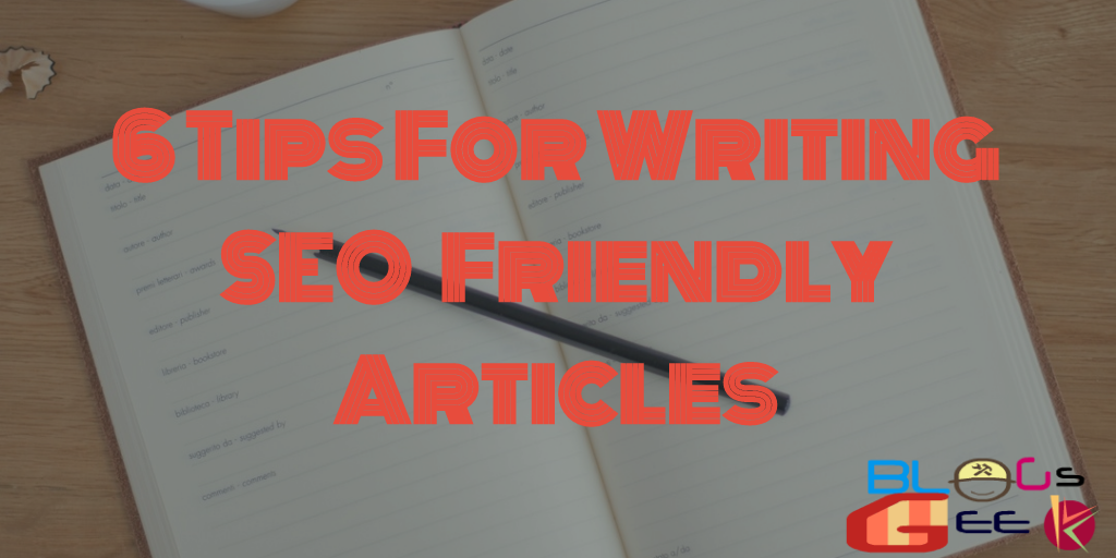6 Tips For Writing SEO Friendly Articles-BlogsGeek