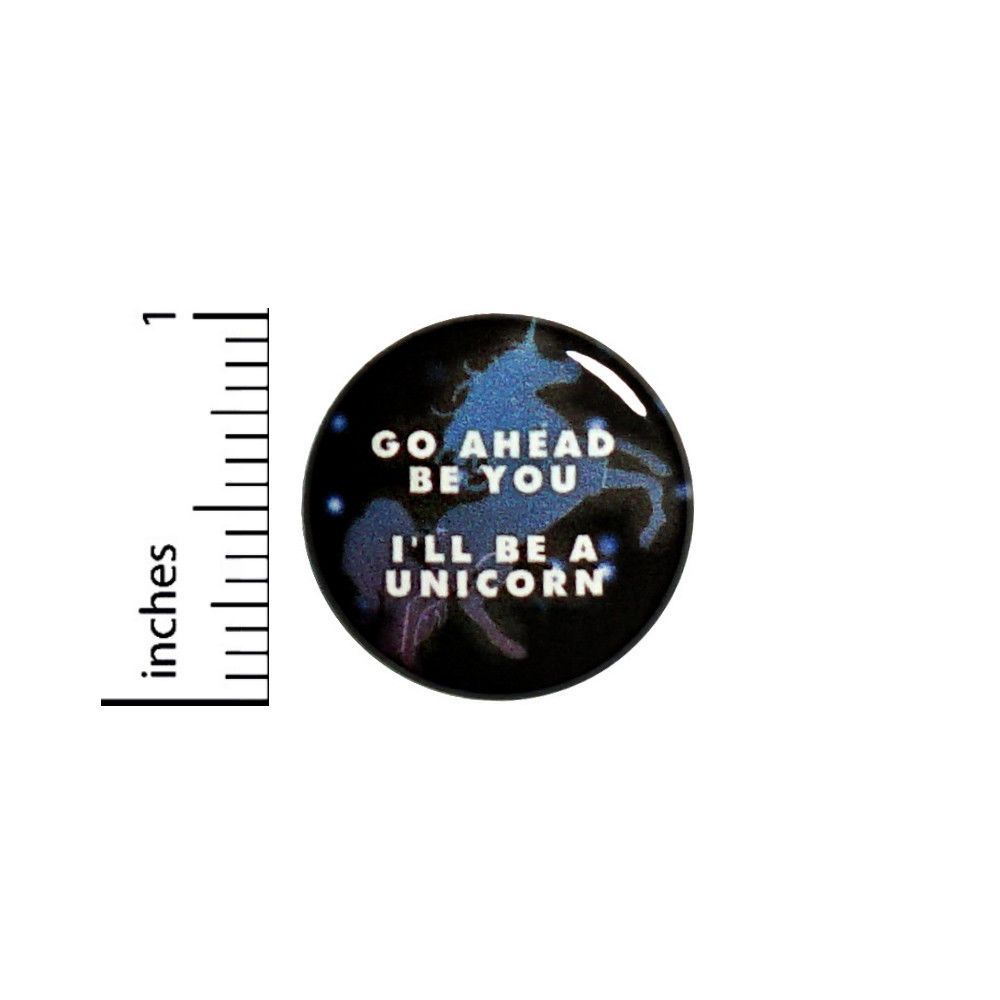 "Funny Button Go Ahead Be You I'll Be A Unicorn Pin Pinback 1"" Random Nerdy #13-1"