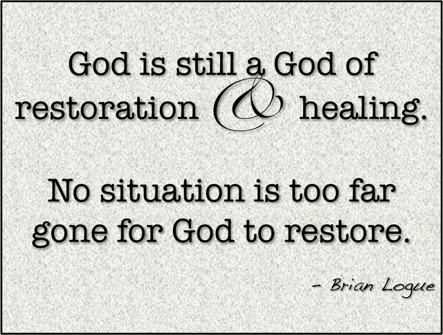 God is still a God of restoration and healing  No situation
