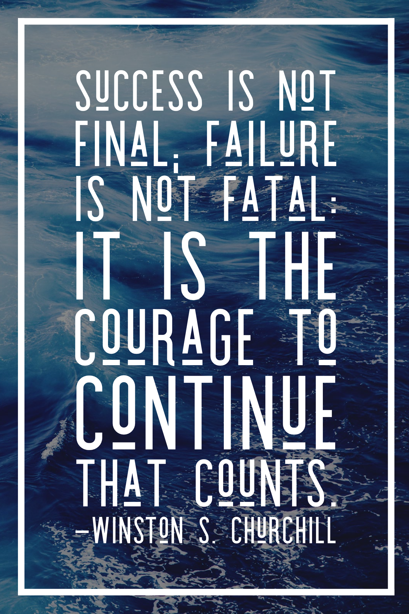Success Is Not Final Failure Is Not Fatal It Is The Courage To Continue That Counts Winston S Church Success Is Not Final Be Yourself Quotes Words Quotes
