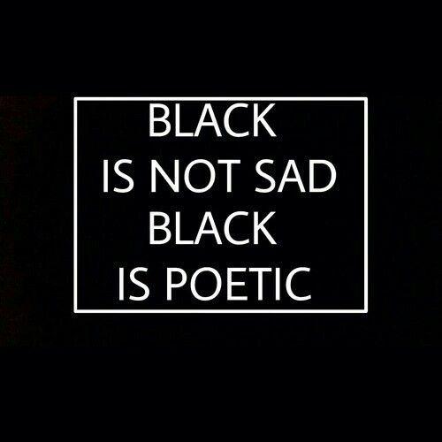 Black is not sad black is poetic