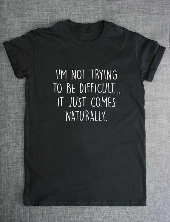 a1af1505 Sarcastic Slogan T-Shirt / I Am Not Trying To Be Difficult Girls ...