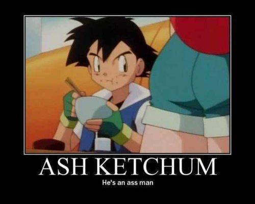 I feel you Ash Ketchum... I feel you!