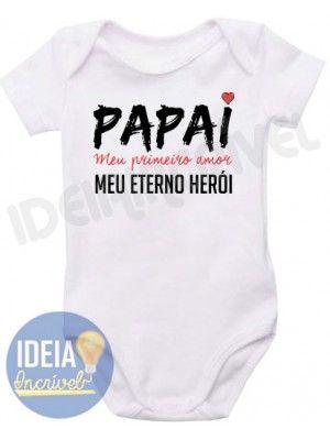 Body Infantil - Papai Meu Primeiro Amor  16d5c935580