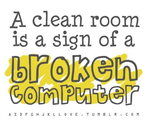 A Clean Room Is A Sign Of A Broken Computer Quote Really Funny Quotes Cleaning Quotes Funny Funny Quotes