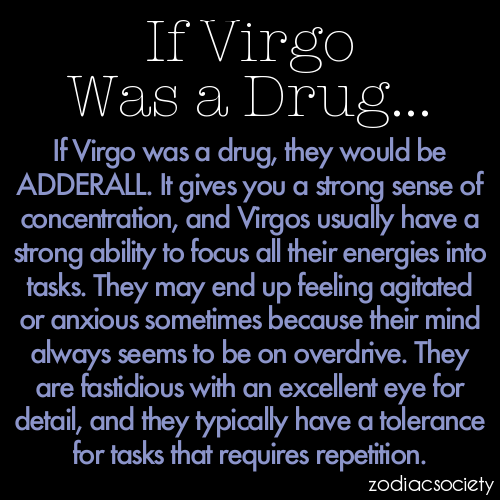 who needs adderall when you're a virgo This is how I know