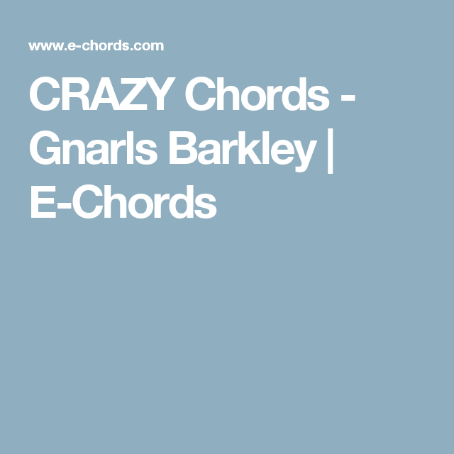 Crazy Chords Gnarls Barkley E Chords Guitar Pinterest