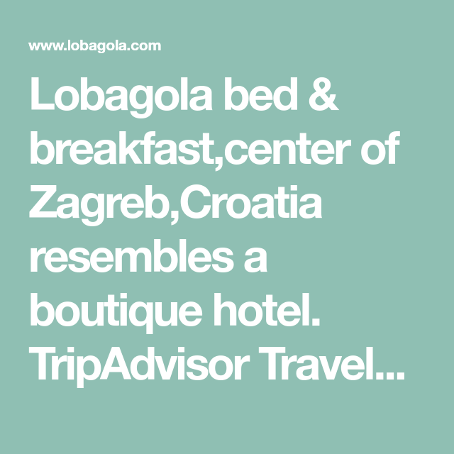 Lobagola Bed Breakfast Center Of Zagreb Croatia Resembles A Boutique Hotel Tripadvisor Travelers Choice 2015 Award Win Bed And Breakfast Trip Advisor Zagreb