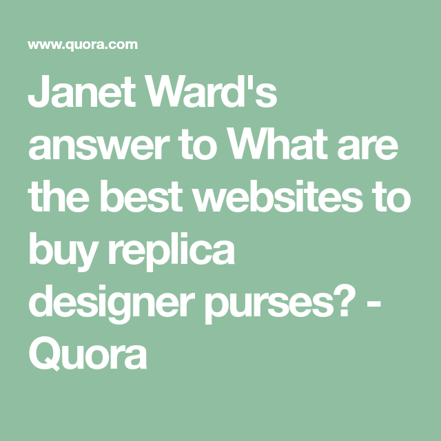 4fdb1a37fca8 Janet Ward s answer to What are the best websites to buy replica designer  purses  -