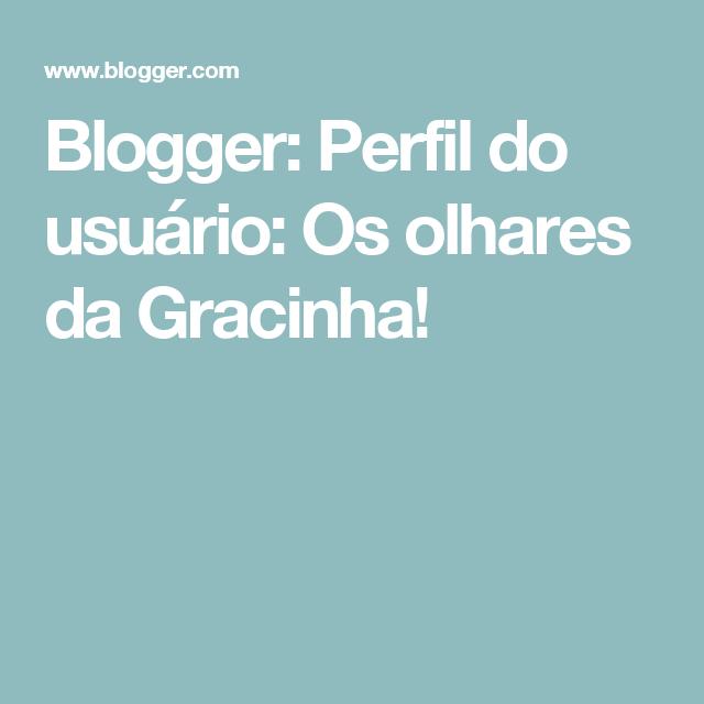 Blogger: Perfil do usuário:  Os olhares da Gracinha!