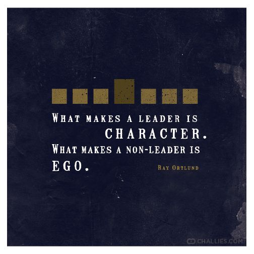 What Makes A Leader Is Character What Makes A Non Leader Is Ego Ray Ortlund Leadership Quotes Inspirational Words Christian Quotes