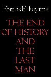 The End Of History And The Last Man Is A 1992 Book By Francis
