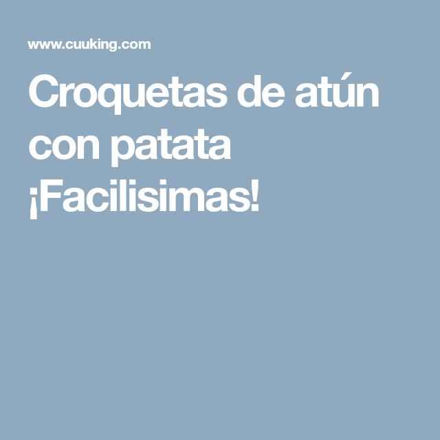 Croquetas De Atún Con Patata Facilisimas Croquetas De Atun Croquetas Patatas