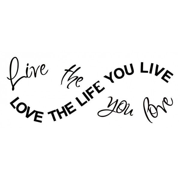Live The Life You Love Love The Life You Live Wall Art Decal