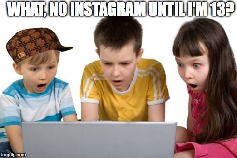 Image Tagged In First Day On The Internet Kids Scumbag Imgflip Instagram Kids Image