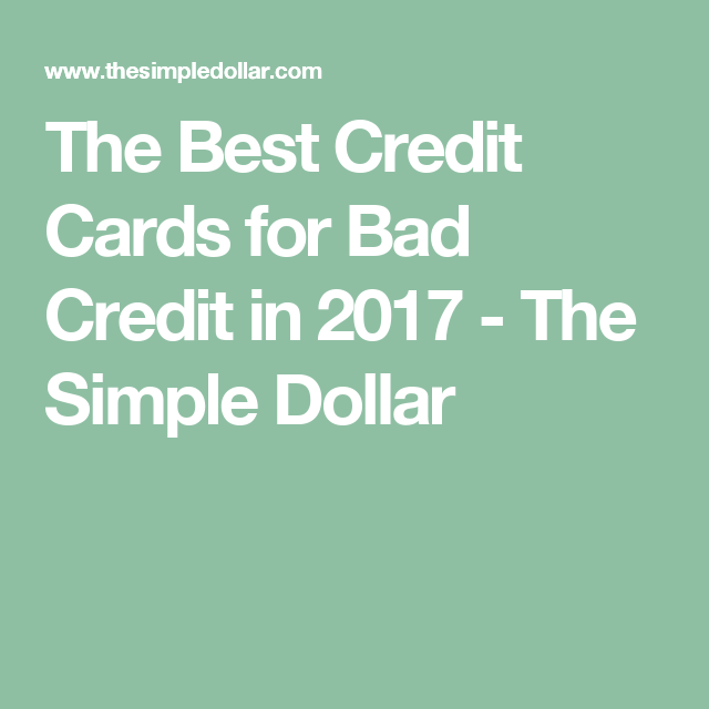 The Best Credit Cards For Bad Credit In 2017 The Simple Dollar